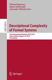 Descriptional Complexity of Formal Systems: 16th International Workshop, DCFS 2014, Turku, Finland, August 5-8, 2014, Proceedings