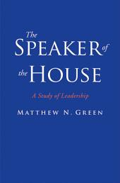 The Speaker of the House: A Study of Leadership