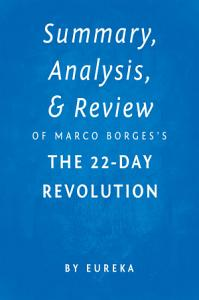 Summary  Analysis   Review of Marco Borges   s The 22 Day Revolution by Eureka Book