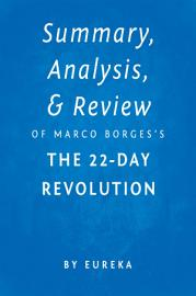 Summary  Analysis   Review Of Marco Borges   S The 22 Day Revolution By Eureka