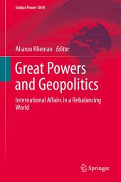 Great Powers and Geopolitics: International Affairs in a Rebalancing World