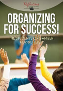 Organizing for Success! the Student's Organizer for School