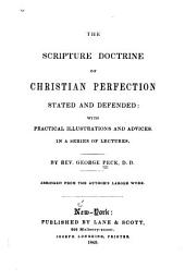 The Scripture Doctrine of Christian Perfection Stated and Defended: With Practical Illustrations and Advices in a Series of Lectures