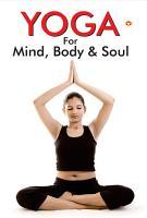 Yoga for Mind  Body   Soul PDF