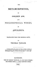 The Metamorphosis: Or, Golden Ass, and Philosophical Works, of Apuleius