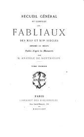 Recueil général et complet des fabliaux des XIIIe et XIVe siècles imprimés ou inédits: Volume1