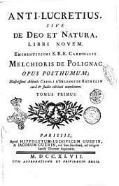 Anti-Lucretius, sive de Deo et natura, libri novem. Eminentissimi S.R.E. cardinalis Melchioris de Polignac opus posthumum; Tomus primus [-secundus!: Volume 1