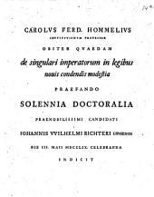 Obiter quaedam de singulari imperatorum in legibus novis condendis modestia praefando, solennia doct. J. W. Richteri Car. Ferd. Hommel indicit