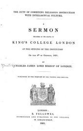 The Duty of Combining Religious Instruction with Intellectual Culture: A Sermon Preached in the Chapel of King's College, London, at the Opening of the Institution on the 8th of October, 1831
