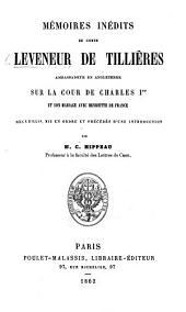 Mémoires inédits du Comte Leveneur ..., Ambassadeur en Angleterre, sur le Cour de Charles Ier, et son mariage avec Henriette de France, recueillis, mis en ordre et précédé d'une introduction par M. C. Hippeau