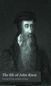 The Life of John Knox: Containing Illustration of the History of the Reformation in Scotland