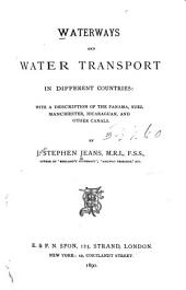 Waterways and Water Transport in Different Countries: With a Discription of the Panama, Suez, Manchester, Nicaraguan, and Other Canals