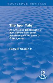 The Igor Tale: An Annotated Bibliography of 20th Century Non-Soviet Scholarship on the Slovo O Polku Igoreve