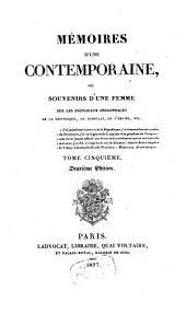 Mémoires d'une Contemporaine: ou souvenirs d'une femme sur les principaux personages de la Republique, du Consulat, de l'empire, Volume5