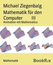 Mathematik für den Computer III: Animation mit Mathematica