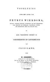 Voorlezing over het leven van Petrus Wierdsma, notaris, ... en zijne ver- diensten omtrent de geschiedenis en letterkunde van Friesland