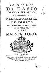 La disfatta di Dario, dramma per musica da rappresentarsi nel Regio Teatro di Torino nel Carnovale del 1774