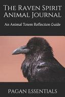 The Raven Spirit Animal Journal: An Animal Totem Reflection Guide