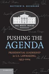 Pushing the Agenda: Presidential Leadership in US Lawmaking, 1953–2004