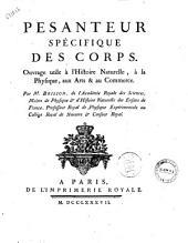 Pesanteur spécifique des corps. Ouvrage util à l'histoire naturelle, à la physique, aux arts & au commerce. Par m. Brisson ..