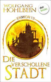 Enwor - Band 13: Die verschollene Stadt: Die Bestseller-Serie