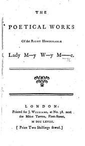 The Poetical Works of the Right Honourable Lady M--y W--y M----e