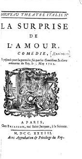 ... La surprise de l'amour: comédie. Représentée pour la première fois par les comédiens italiens ordinaires du roi, le 3. mai 1722