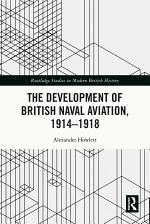 The Development of British Naval Aviation, 1914–1918