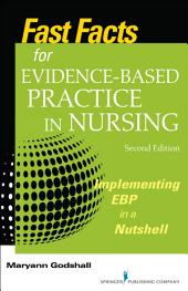 Fast Facts for Evidence-Based Practice in Nursing, Second Edition: Implementing EBP in a Nutshell, Edition 2