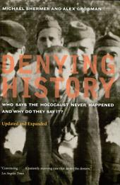 Denying History: Who Says the Holocaust Never Happened and Why Do They Say It? Updated and Expanded