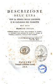 Descrizione dell'Etna con la storia delle eruzioni e il catalogo dei prodotti dell'abate Francesco Ferrara ...