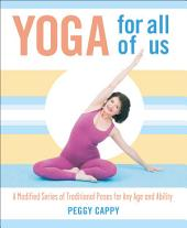 Yoga for All of Us: A Modified Series of Traditional Poses for Any Age and Ability