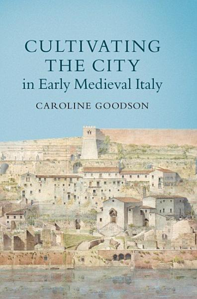 Download Cultivating the City in Early Medieval Italy Book