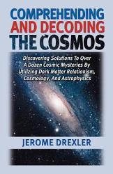 Comprehending And Decoding The Cosmos Book PDF