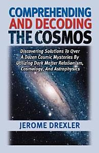Comprehending and Decoding the Cosmos PDF