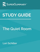 Study Guide  the Quiet Room by Lori Schiller  SuperSummary  PDF