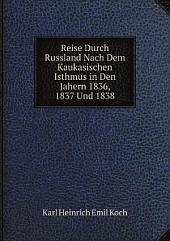 Reise Durch Russland Nach Dem Kaukasischen Isthmus in Den Jahern 1836, 1837 Und 1838: Band 1