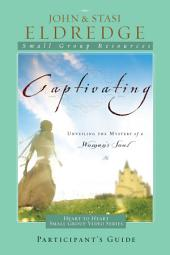 Captivating Heart to Heart Participant's Guide: An Invitation Into the Beauty and Depth of the Feminine Soul