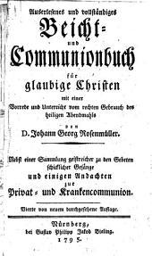 Auserlesenes und vollständiges Beicht- und Communionbuch für gläubige Christen mit einer Vorrede und Unterricht vom rechten Gebrauch des heiligen Abendmahls