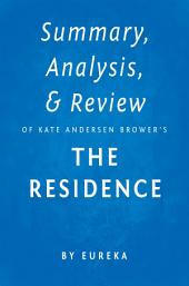 Summary, Analysis & Review of Kate Andersen Brower's The Residence by Eureka