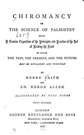 Chiromancy; Or, The Science of Palmistry: Being a Concise Exposition of the Principles and Practice of the Art of Reading the Hand by which the Past, the Present, and the Future May be Explained and Foretold