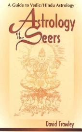 Astrology of the Seers: A Guide to Vedic/Hindu Astrology