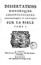 Dissertations historiques, chronologiques, geographiques et critiques sur la Bible: Volume1