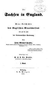 Die Sachsen in England: eine Geschichte des englischen Staatswesens bis auf die Zeit der normannischen Eroberung, Band 1