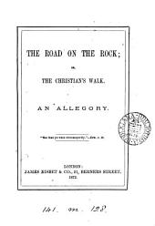 The road on the rock; or, The Christian's walk, an allegory