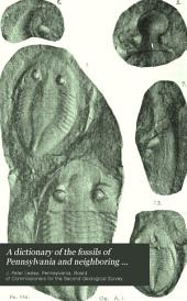 A Dictionary of the Fossils of Pennsylvania and Neighboring States Named in the Reports and Catalogues of the Survey: Volume 1