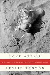 Love Affair: A Memoir of a Forbidden Father-Daughter Union
