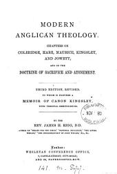 Modern Anglican Theology: Chapters on Coleridge, Hare, Maurice, Kingsley, and Jowett, and on the Doctrine of Sacrifice and Atonement