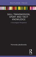 Skill Transmission  Sport and Tacit Knowledge PDF