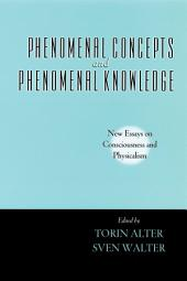 Phenomenal Concepts and Phenomenal Knowledge: New Essays on Consciousness and Physicalism